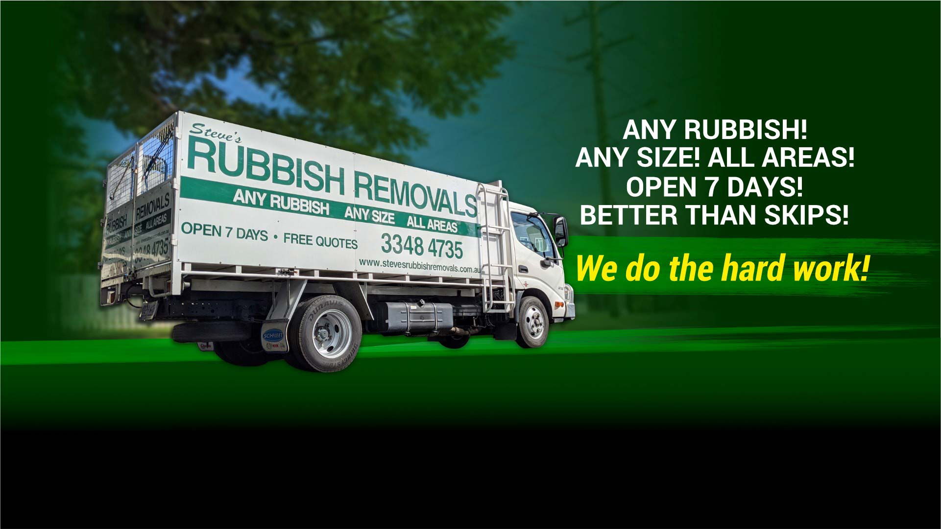 A Steve's Rubbish Removals truck outside a house ready to take away unwanted rubbish